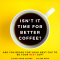 Isn't It Time For A Better Coffee?