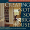 Creating the Not So Big House: Insights and Ideas for the New...