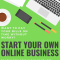 Start Your Own Online Business Today