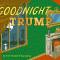 Goodnight Trump...Authors: Erich Origen & Gan Golan (used HC)